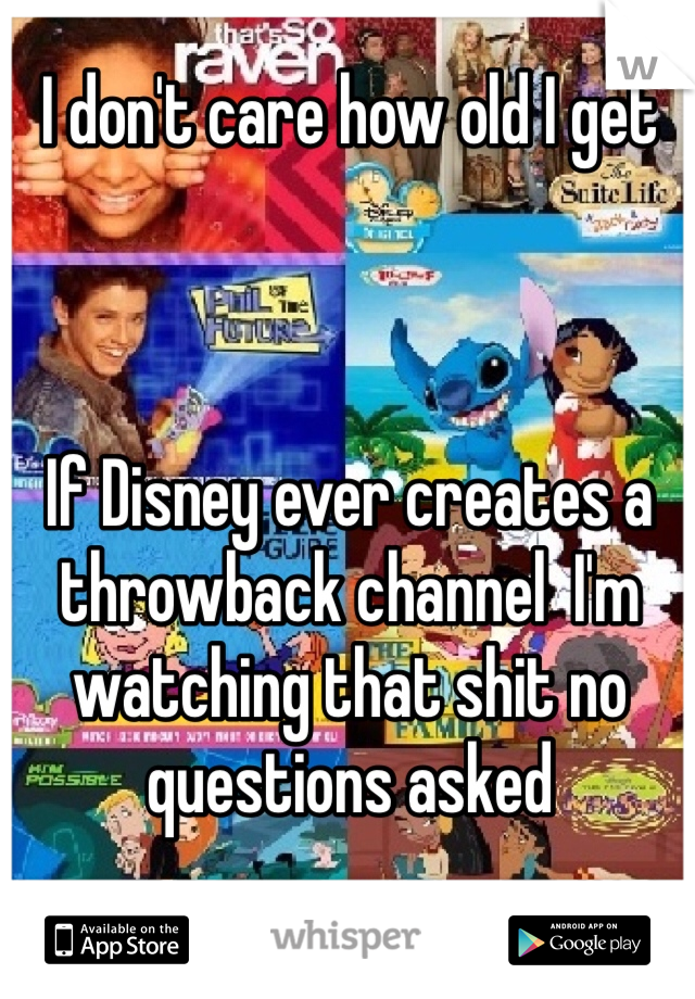 I don't care how old I get    If Disney ever creates a throwback channel  I'm watching that shit no questions asked