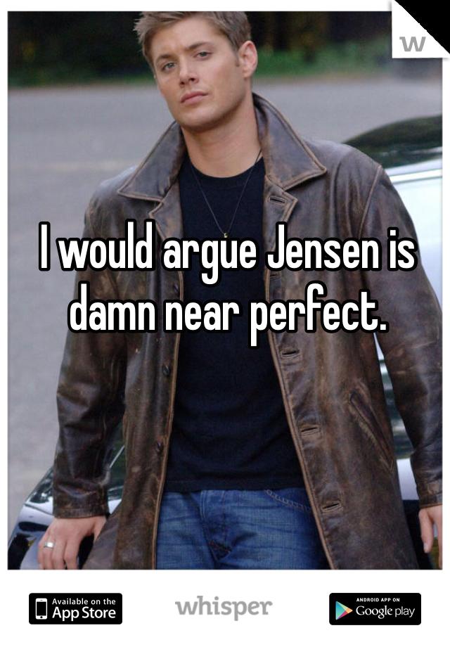 I would argue Jensen is damn near perfect.