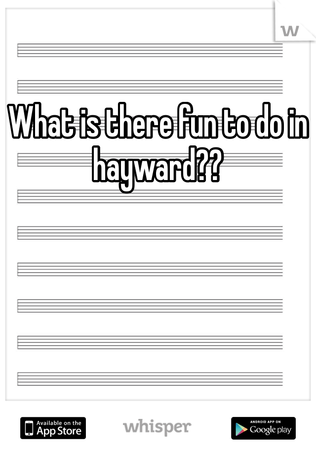 What is there fun to do in hayward??
