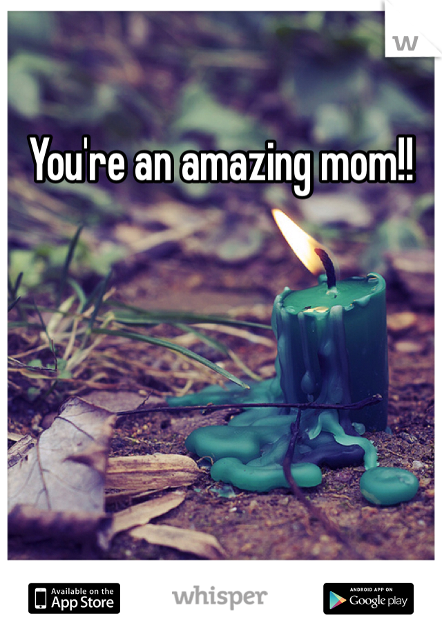 You're an amazing mom!!