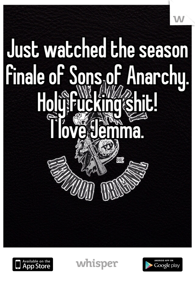 Just watched the season finale of Sons of Anarchy. Holy fucking shit! I love Jemma.