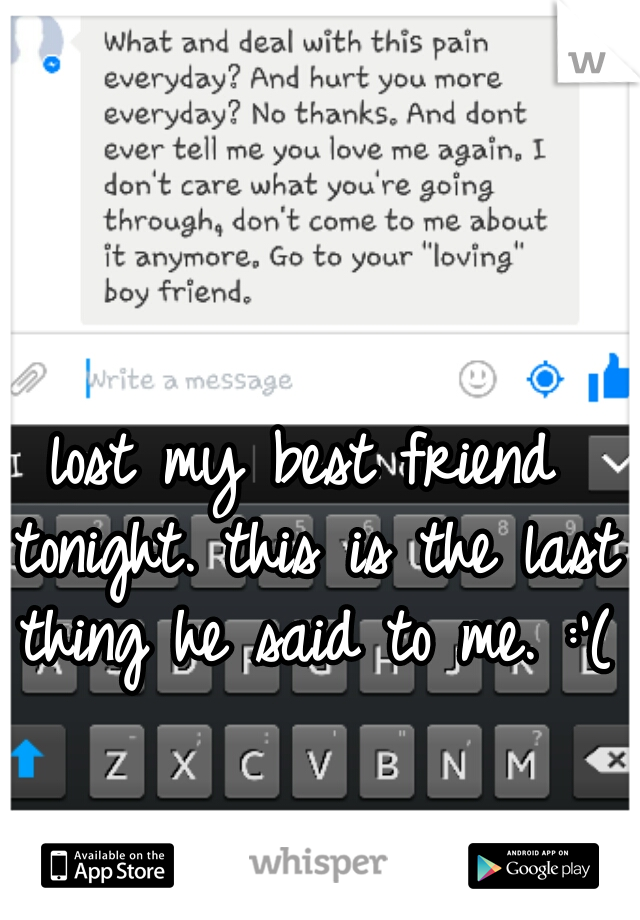 lost my best friend tonight. this is the last thing he said to me. :'(