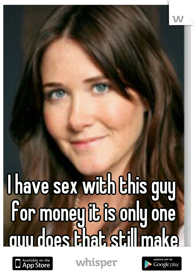 I have sex with this guy for money it is only one guy does that still make me a prostitute???