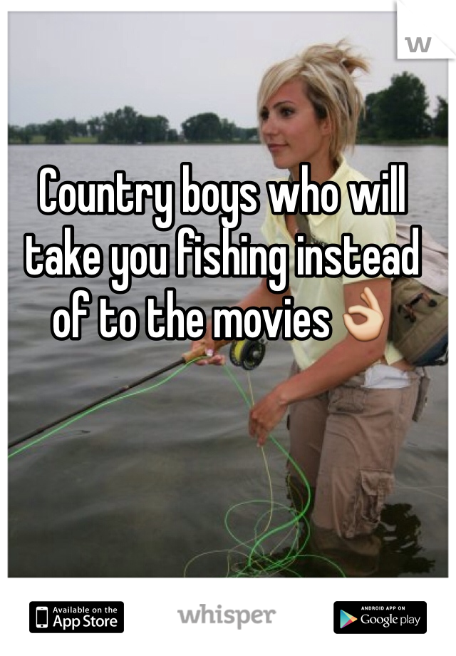 Country boys who will take you fishing instead of to the movies👌