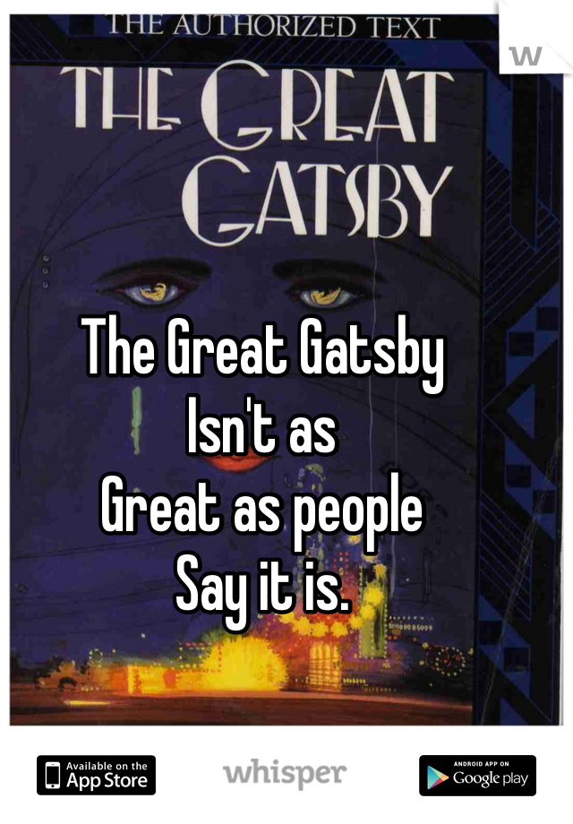 The Great Gatsby Isn't as Great as people Say it is.