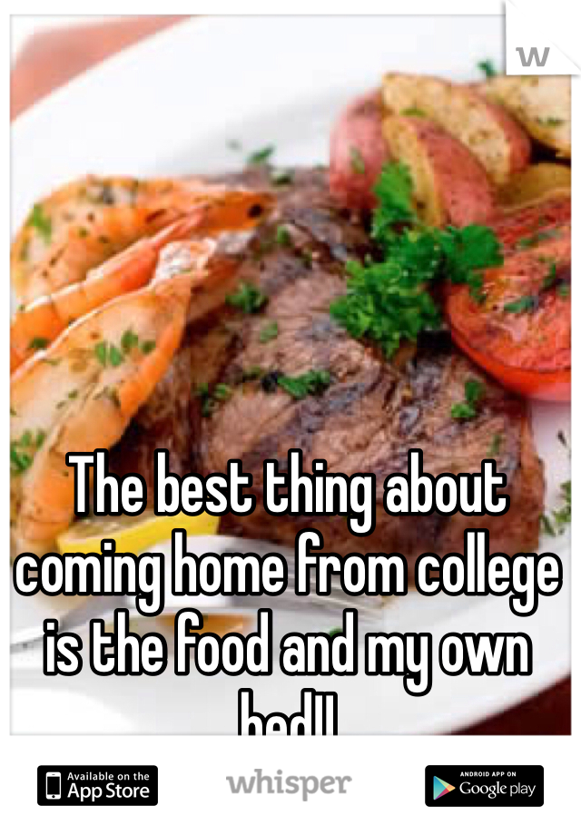 The best thing about coming home from college is the food and my own bed!!