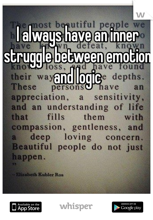 I always have an inner struggle between emotion and logic