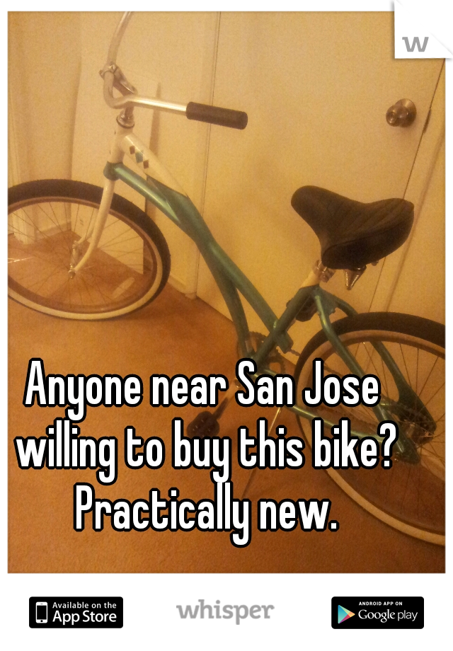 Anyone near San Jose willing to buy this bike? Practically new.