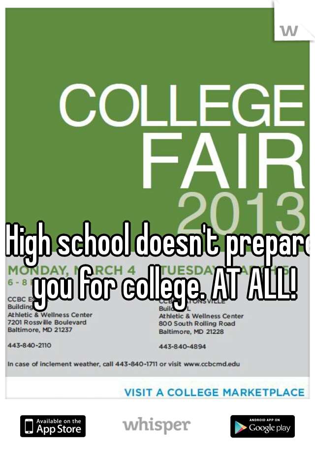 High school doesn't prepare you for college. AT ALL!