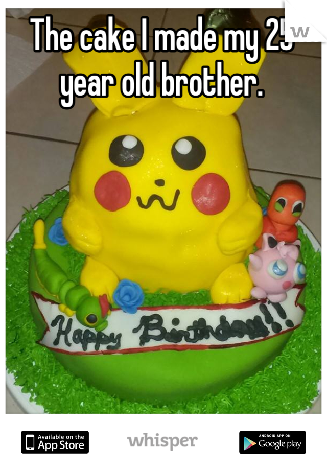 The cake I made my 25 year old brother.