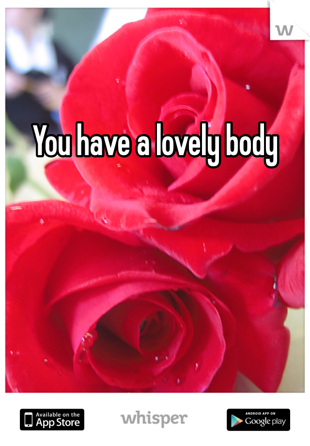 You have a lovely body