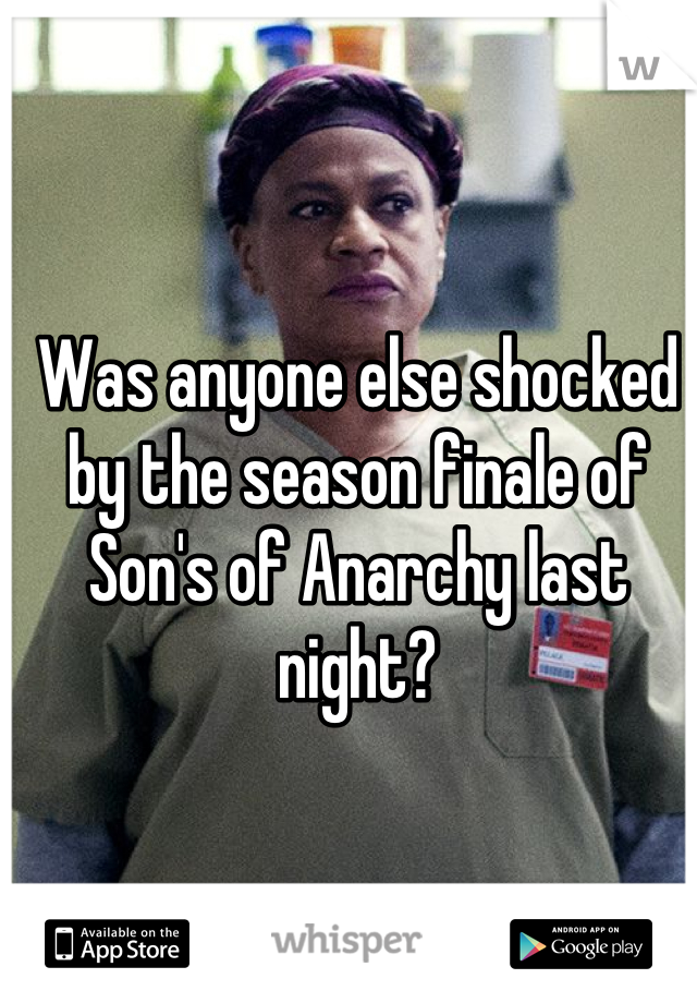 Was anyone else shocked by the season finale of Son's of Anarchy last night?
