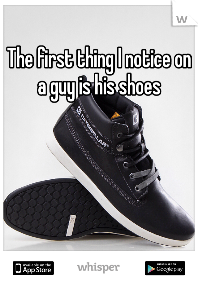 The first thing I notice on a guy is his shoes