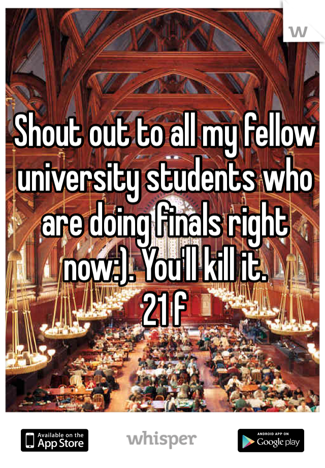 Shout out to all my fellow university students who are doing finals right now:). You'll kill it. 21 f