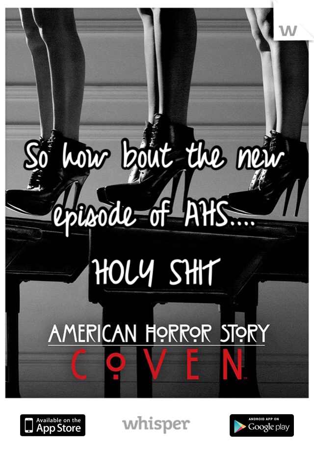 So how bout the new episode of AHS.... HOLY SHIT