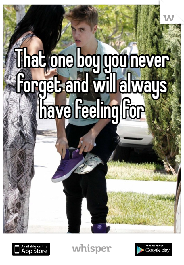 That one boy you never forget and will always have feeling for