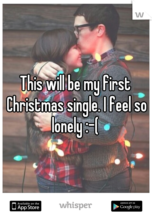 This will be my first Christmas single. I feel so lonely :-(
