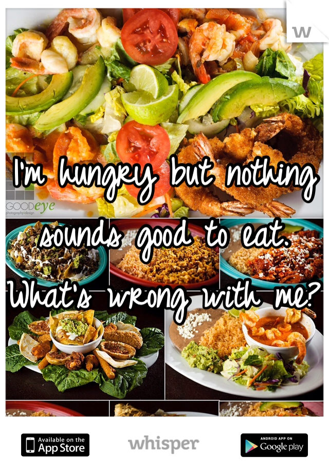 I'm hungry but nothing sounds good to eat. What's wrong with me?