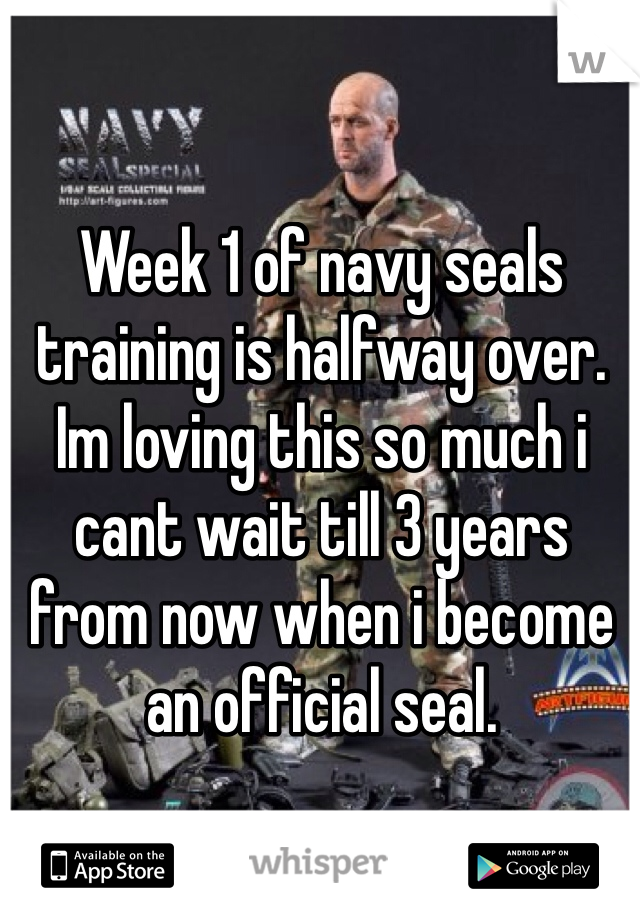 Week 1 of navy seals training is halfway over. Im loving this so much i cant wait till 3 years from now when i become an official seal.