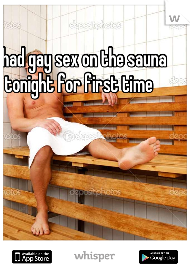 I had gay sex on the sauna tonight for first time