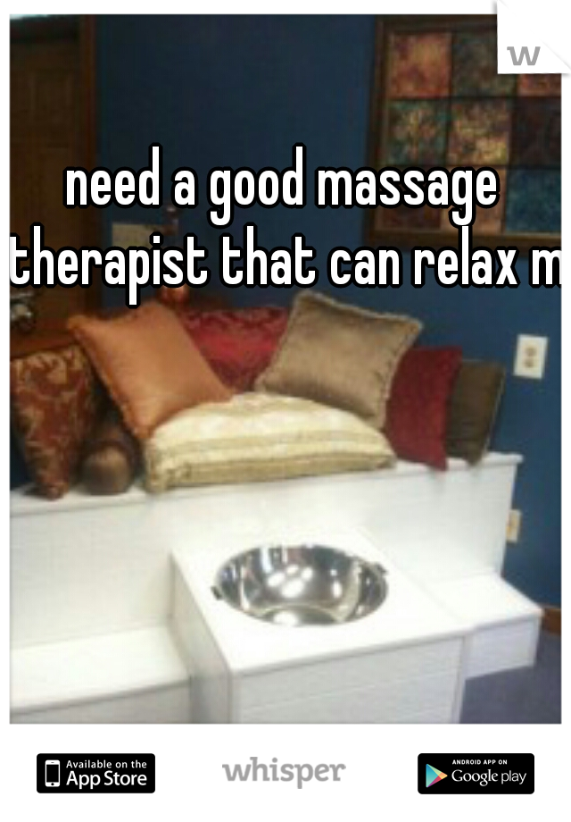 need a good massage therapist that can relax me