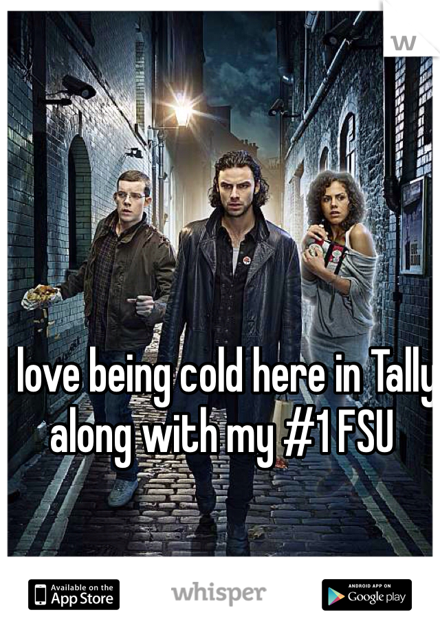 I love being cold here in Tally along with my #1 FSU