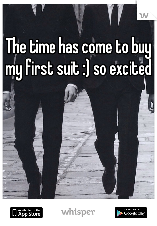 The time has come to buy my first suit :) so excited