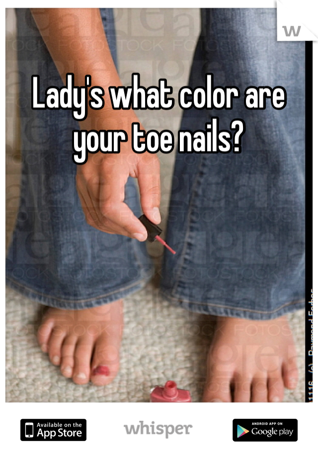 Lady's what color are your toe nails?