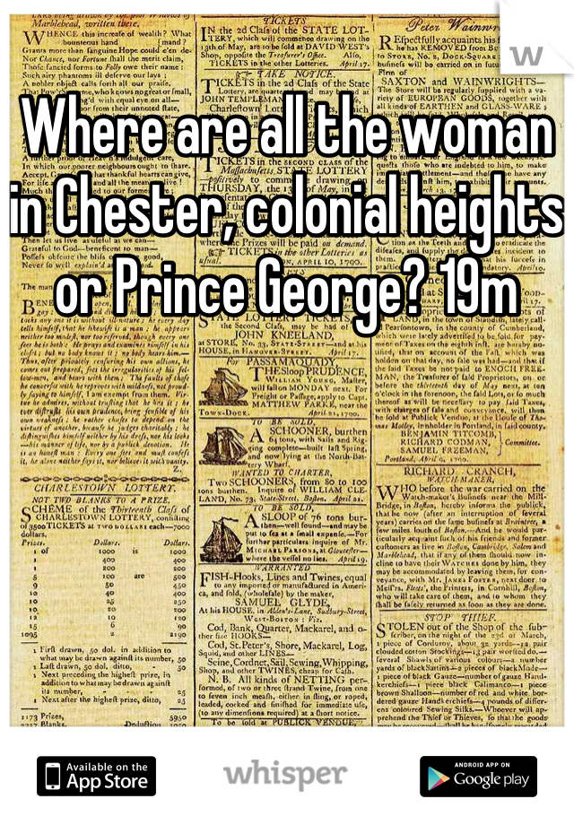 Where are all the woman in Chester, colonial heights or Prince George? 19m