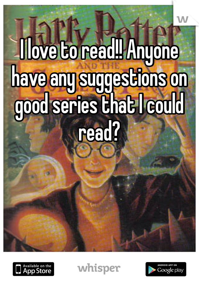 I love to read!! Anyone have any suggestions on good series that I could read?