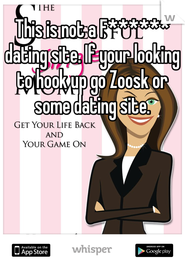 This is not a F****** dating site. If your looking to hook up go Zoosk or some dating site.