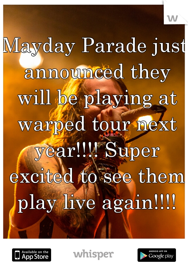 Mayday Parade just announced they will be playing at warped tour next year!!!! Super excited to see them play live again!!!!