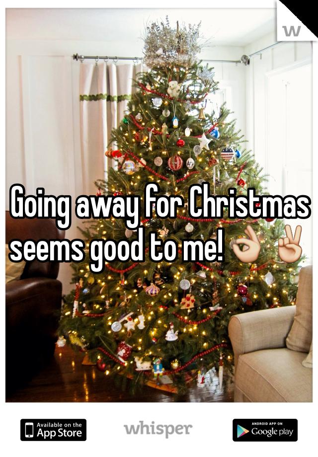 Going away for Christmas seems good to me!👌✌️