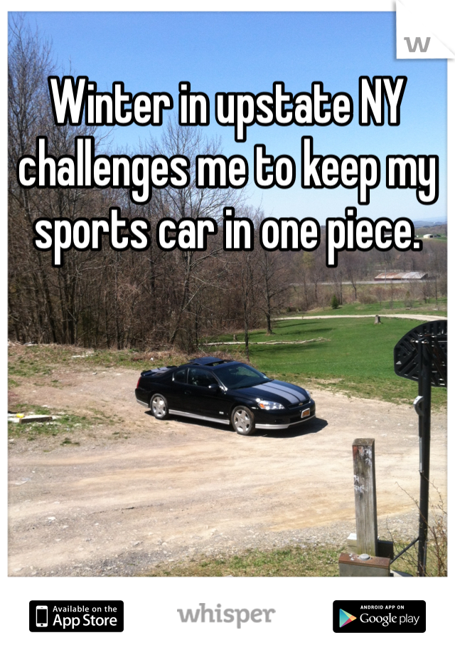 Winter in upstate NY challenges me to keep my sports car in one piece.