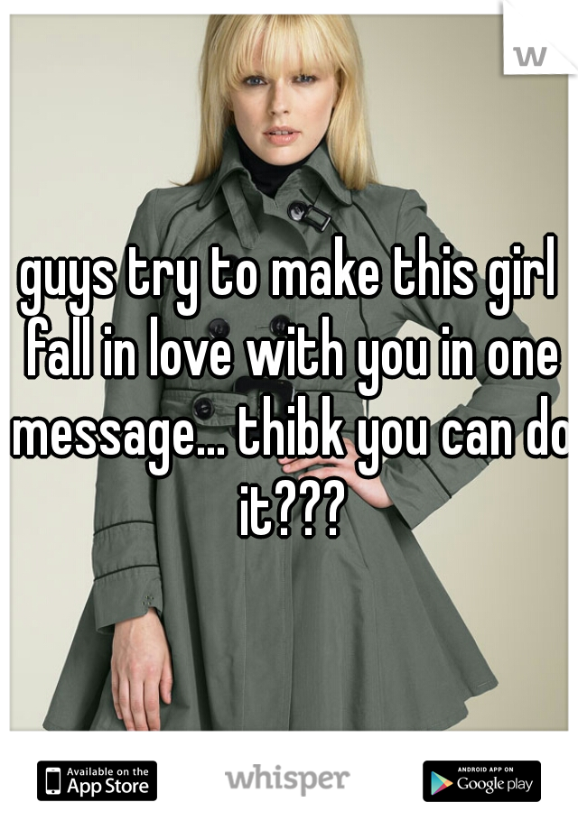 guys try to make this girl fall in love with you in one message... thibk you can do it???