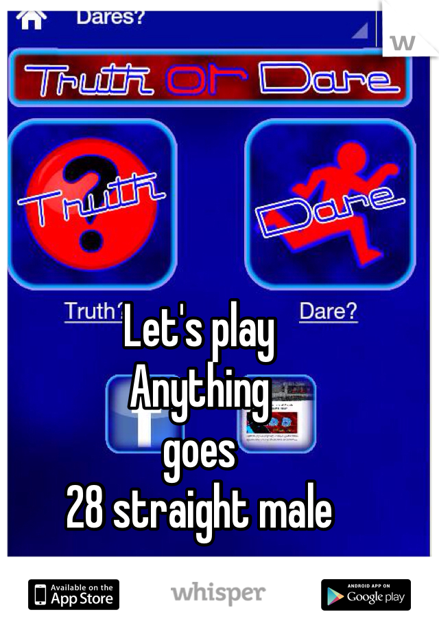 Let's play Anything  goes 28 straight male