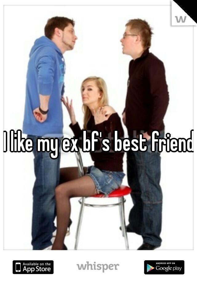 I like my ex bf's best friend