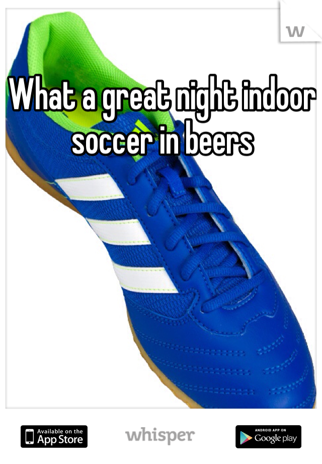 What a great night indoor soccer in beers