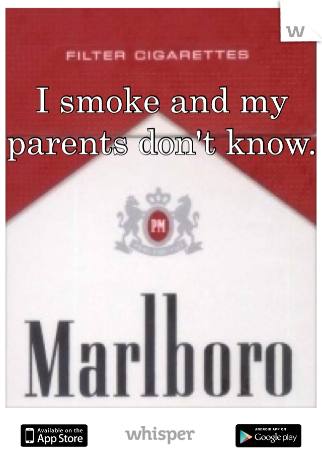 I smoke and my parents don't know.
