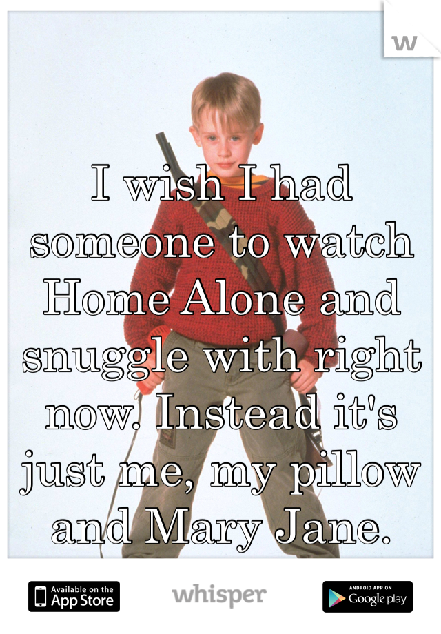 I wish I had someone to watch Home Alone and snuggle with right now. Instead it's just me, my pillow and Mary Jane. ^_^