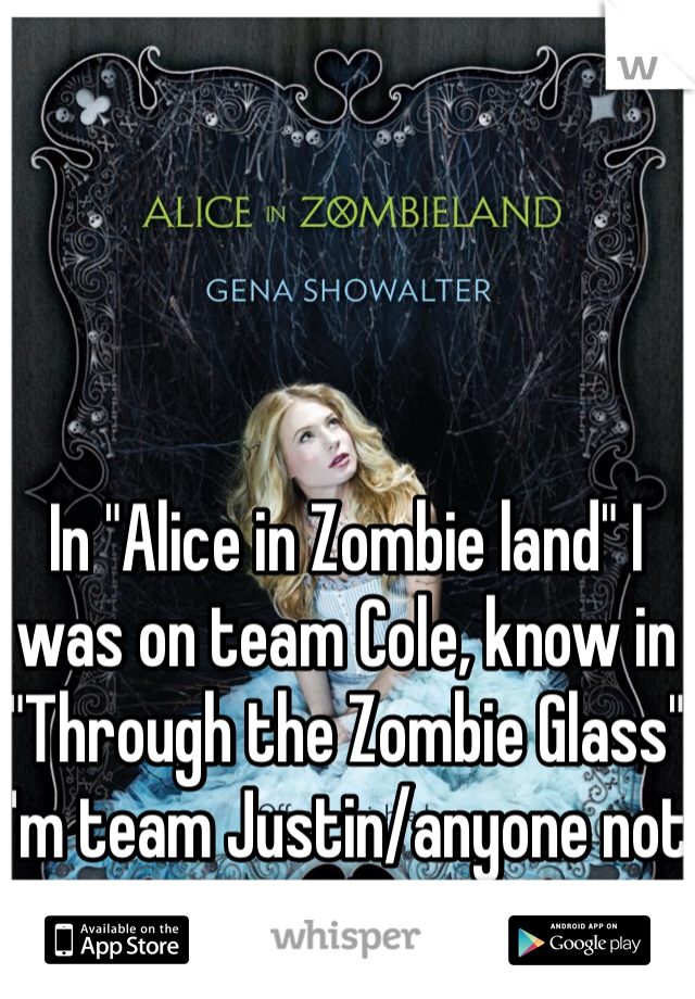 "In ""Alice in Zombie land"" I was on team Cole, know in ""Through the Zombie Glass"" I'm team Justin/anyone not Cole."