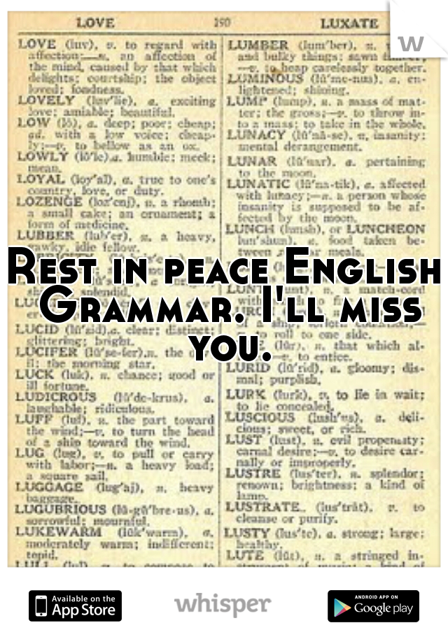 Rest in peace English Grammar. I'll miss you.