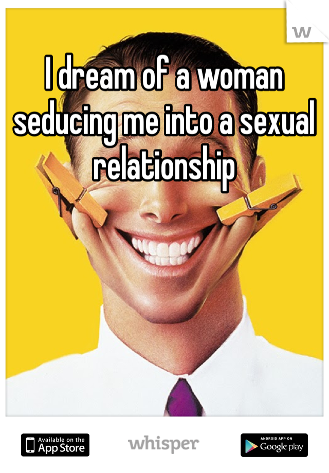 I dream of a woman seducing me into a sexual relationship