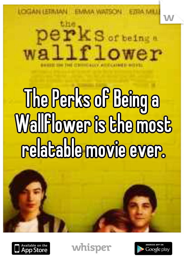 The Perks of Being a Wallflower is the most relatable movie ever.