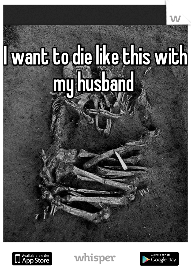 I want to die like this with my husband
