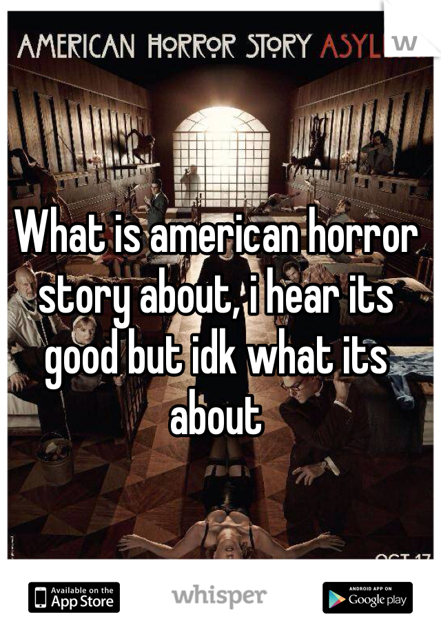 What is american horror story about, i hear its good but idk what its about