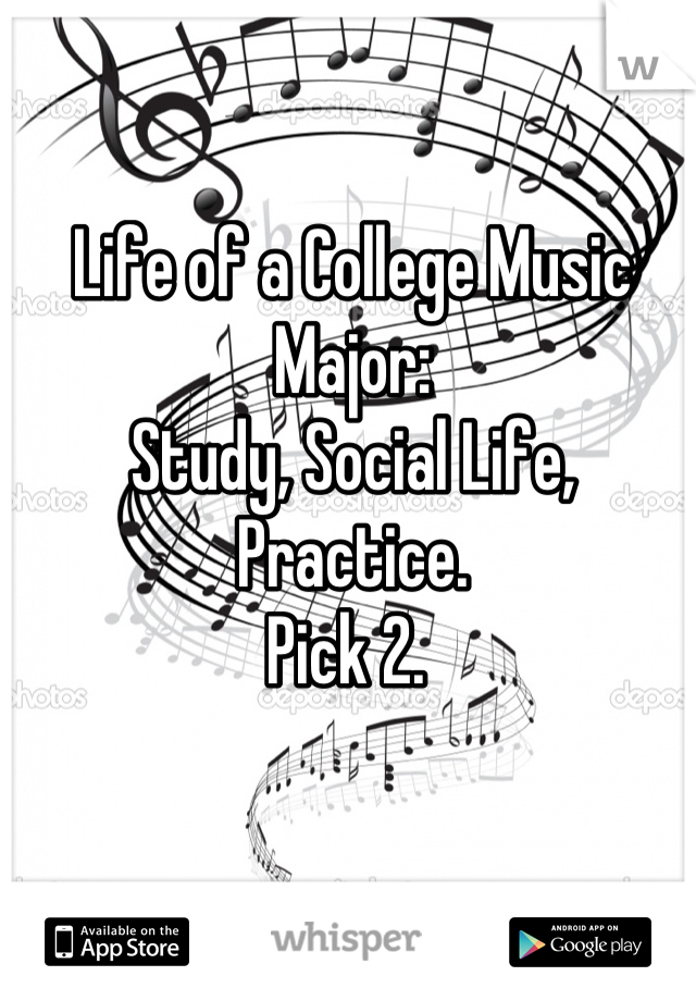 Life of a College Music Major: Study, Social Life, Practice. Pick 2.