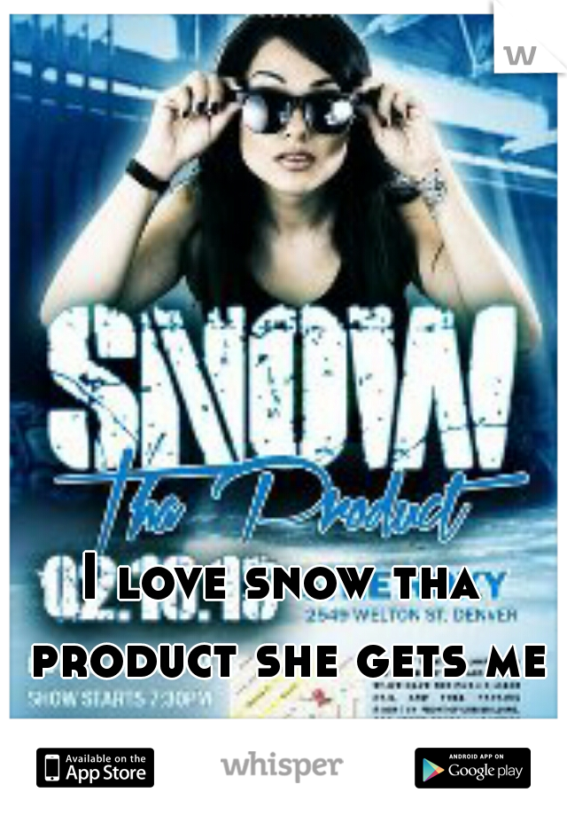 I love snow tha product she gets me