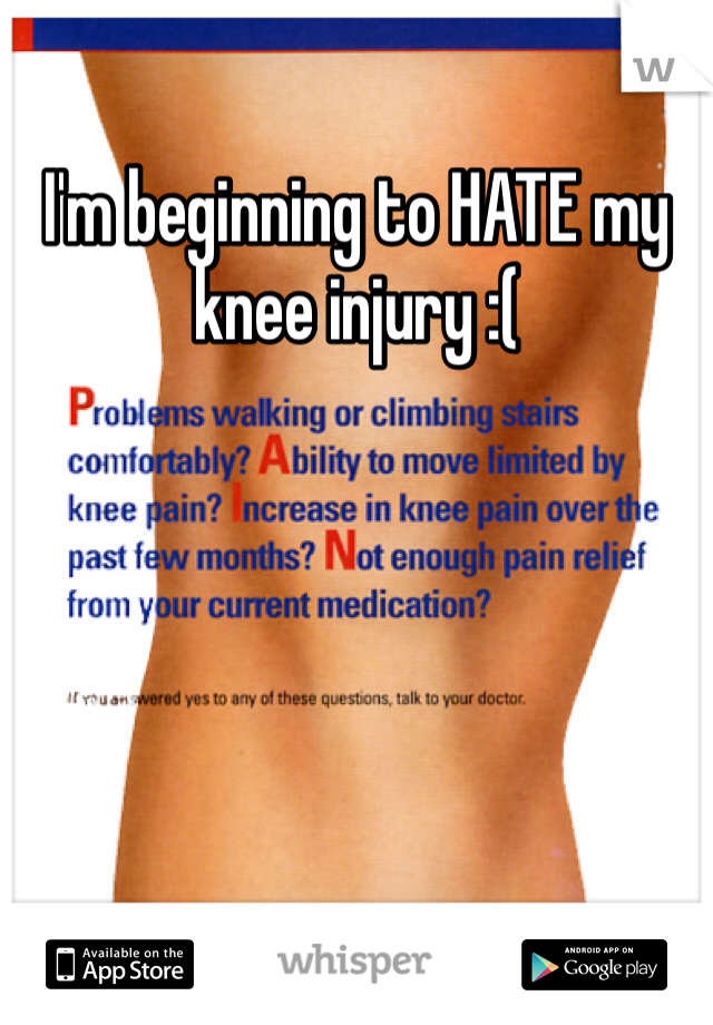 I'm beginning to HATE my knee injury :(