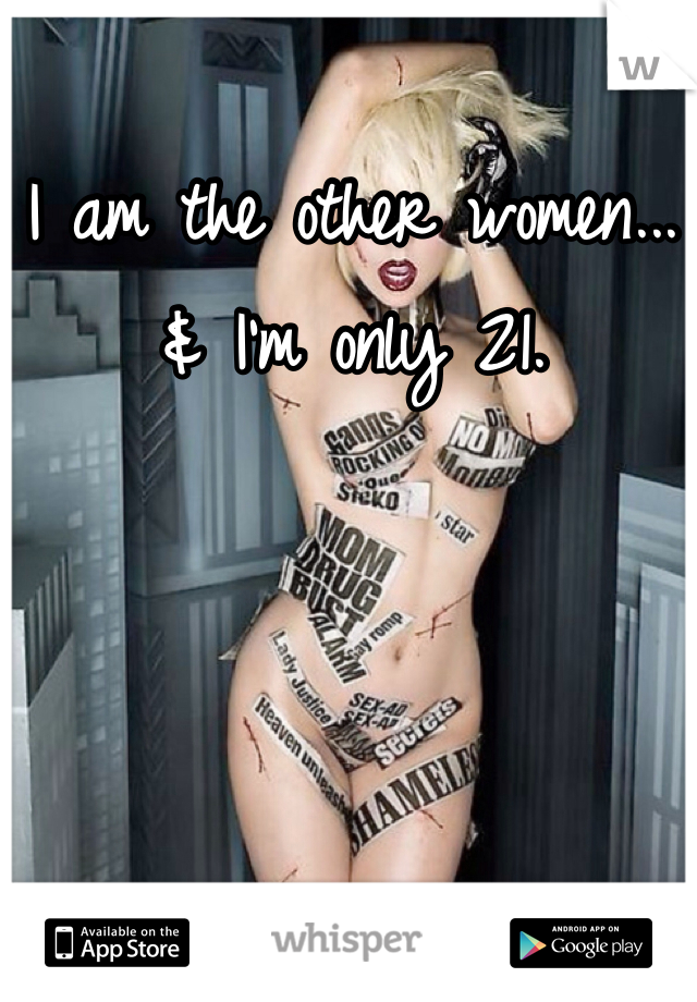 I am the other women... & I'm only 21.